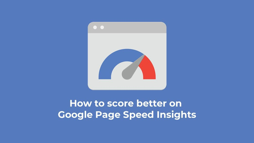 5 tips for improving your score on the Google PageSpeed Insights tool